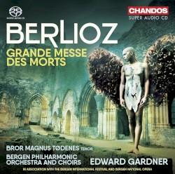 Grand Messe des Morts by Berlioz ;   Bror Magnus Tødenes ,   Bergen Philharmonic Orchestra ,   Edward Gardner