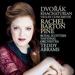 Violin Concertos by Dvořák ,   Khachaturian ;   Rachel Barton Pine ,   Royal Scottish National Orchestra ,   Teddy Abrams