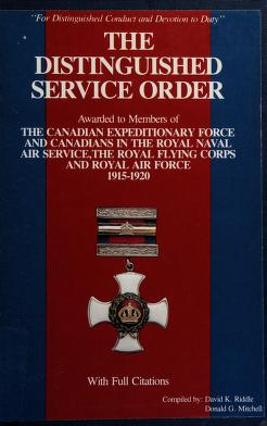 Cover of: The Distinguished Service Order to the Canadian Expeditionary Force and Canadians in the Royal Naval Air Service, Royal Flying Corps and Royal Air Force, 1915-1920 | David K. Riddle