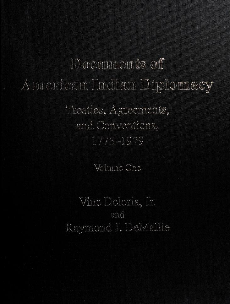 Documents of American Indian diplomacy by [compiled by] Vine Deloria, Jr., and Raymond J. DeMallie ; with a foreword by Daniel K. Inouye.