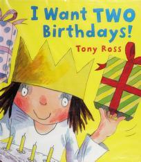 Cover of: I want two birthdays! | Tony Ross