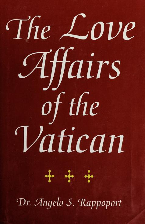 The love affairs of the Vatican by A. S Rappoport