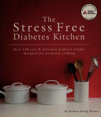 Cover of: The stress-free diabetes kitchen | Barbara Seelig-Brown
